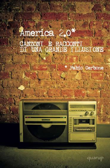 Fabio Cerbone > America 2.0. Canzoni e racconti di una grande illusione